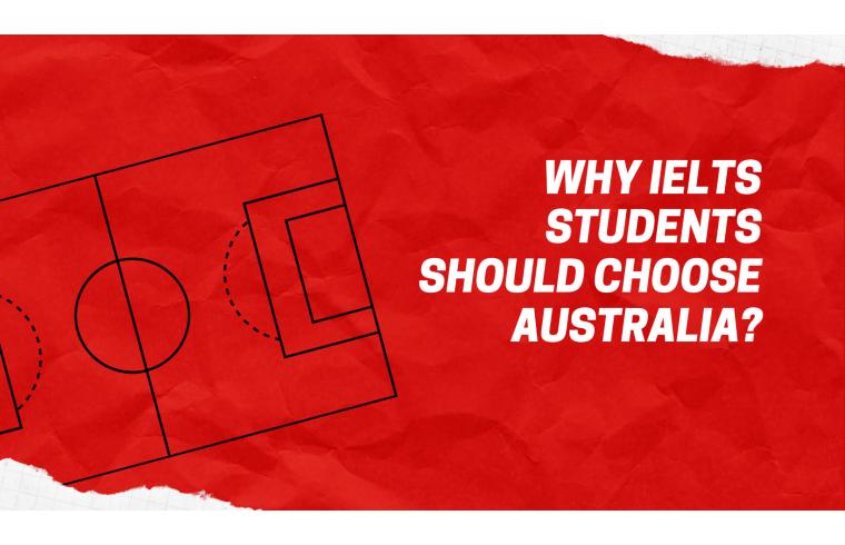 Why IELTS students should choose Australia?
