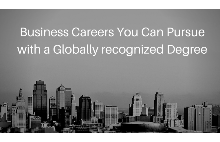 Business Careers You Can Pursue with a Globally recognized Degree