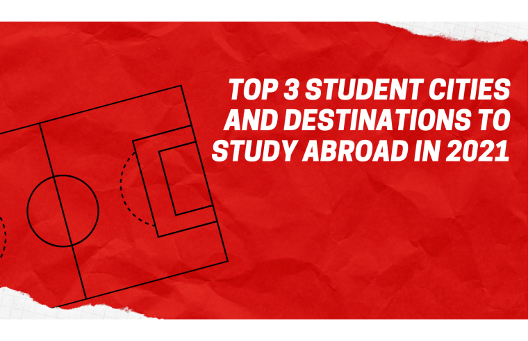Top 5 student cities and destinations to Study abroad in 2021