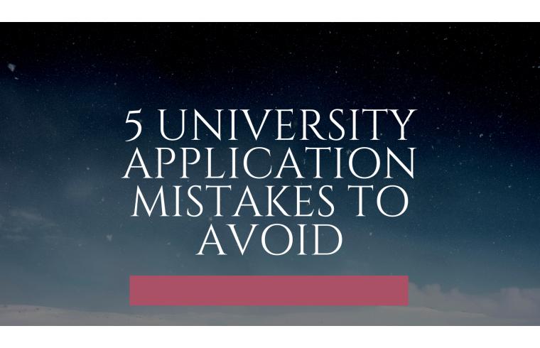 5 university application mistakes to avoid