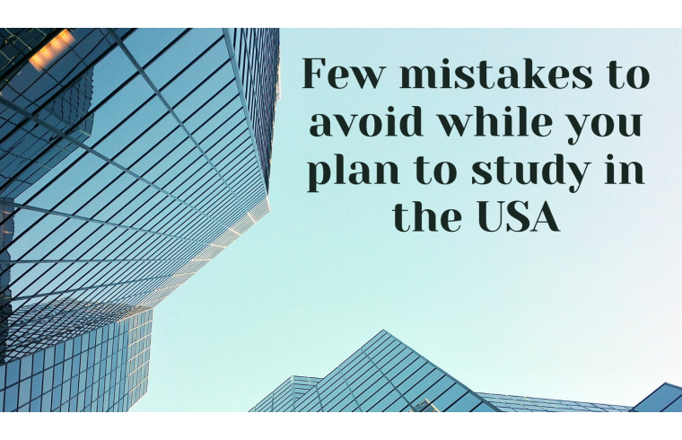 Few mistakes to avoid while you plan to study in the USA
