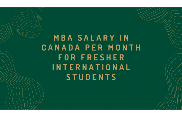 MBA salary in Canada per month for fresher International Students