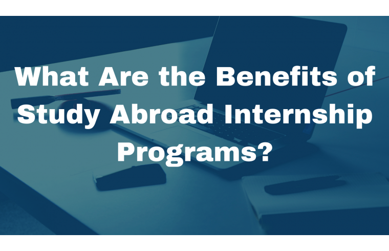 What Are the Benefits of Study Abroad Internship Programs?